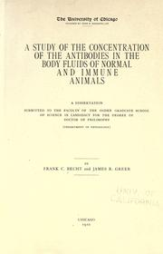 Cover of: A study of the concentration of the antibodies in the body fluids of normal and immune animals ..
