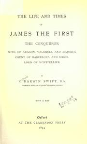 Cover of: The life and times of James the first, the Conqueror, King of Aragon, Valencia and Majorca, Count of Barcelona and Urgel, Lord of Montpellier
