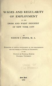 Cover of: Wages and regularity of employment in the dress and waist industry of New York City