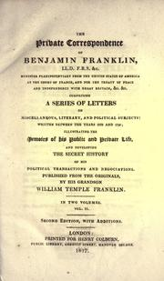Cover of: The private correspondence of Benjamin Franklin ..: ... comprising a series of letters on miscellaneous, literary, and political subjects: written between the years 1753 and 1790; illustrating the memoirs of his public and private life, and developing the secret history of his political transactions and negociations.