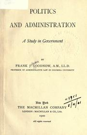 Cover of: Politics and administration: a study in government