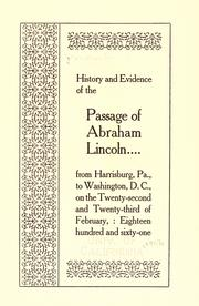 Cover of: History and evidence of the passage of Abraham Lincoln from Harrisburg, Pa., to Washington, D.C., on the twenty-second and twenty-third of February: eighteen hundred and sixty-one