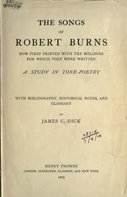 Cover of: The songs of Robert Burns, now first printed with the melodies for which they were written: a study in tone-poetry with bibliography, historical notes, and glossary