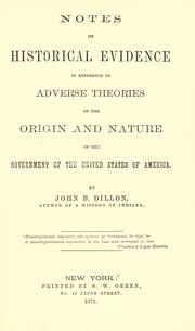 Cover of: Notes on historical evidence in reference to adverse theories of the origin and nature of the government of the United States of America