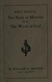 Why I Believe the Book of Mormon to be The Word of God by William A. Morton
