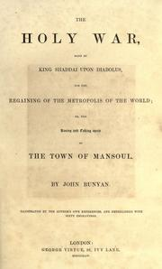 Cover of: The holy war, made by King Shaddai upon Diabolus, for the regaining of the metropolis of the world, or, The losing and taking again of the town of Mansoul