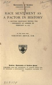Cover of: Race sentiment as a factor in history: a lecture delivered before the University of London on February 22, 1915, by Right Hon. Viscount Bryce, O.M
