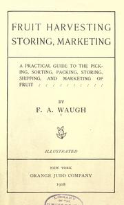 Cover of: Fruit harvesting, storing, marketing: a practical guide to the picking, sorting, packing, storing, shipping, and marketing of fruit
