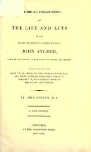 Cover of: Historical collections of the life and acts of the Right Rev. Father in God, John Aylmer