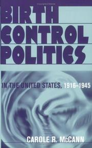 Cover of: Birth Control Politics in the United States, 1916-1945 | Carole R. McCann