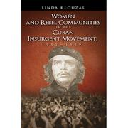 Cover of: Women and rebel communities in the Cuban insurgent movement, 1952-1959 | Linda A. Klouzal