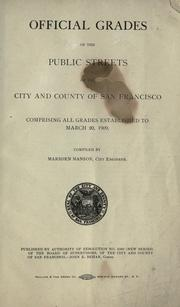 Cover of: Official grades of the public streets of the city and county of San Francisco comprising all grades established to March 20, 1909