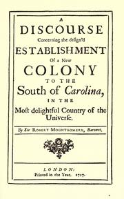 Cover of: A discourse concerning the design'd establishment of a new colony to the south of Carolina, in the most delightful country of the universe | Sir Robert Montgomery
