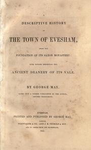 Cover of: A descriptive history of the town of Evesham, from the foundation of its Saxon monastery, with notices respecting the ancient deanery of its vale by May, George of Evesham, England.