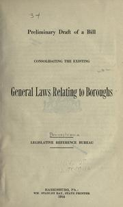 Preliminary draft of a bill consolidating the existing general laws relating to boroughs. Legislative reference bureau by Pennsylvania. Legislative Reference Bureau.