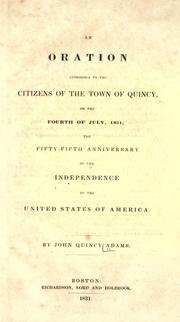 Cover of: An oration addressed to the citizens of the town of Quincy: on the fourth of July, 1831, the fifty-fifth anniversary of the independence of the United States of America.