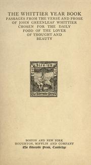 Cover of: The Whittier year book: passages from the verse and prose of John Greenleaf Whittier chosen for the daily food of the lover of thought and beauty.