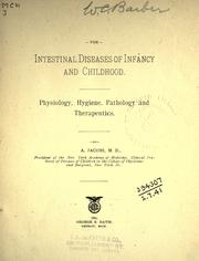 Cover of: The intestinal diseases of infancy and childhood, physiology, hygiene, pathology and therapeutics | A. Jacobi