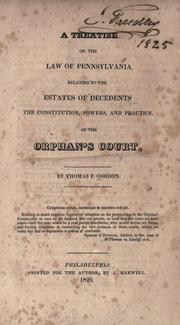 Cover of: A treatise on the law of Pennsylvania: relating to the estates of decedents, the constitution, powers, and practice, of the Orphan's court.