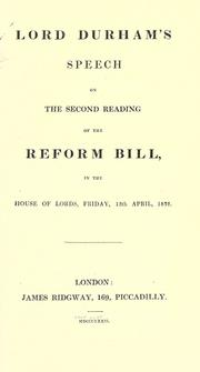 Cover of: Lord Durham's speech on the second reading of the Reform Bill in the House of Lords, Friday, 13th April, 1832