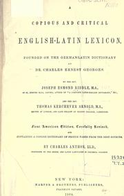 Cover of: A copious and critical English-Latin lexicon: founded on the German-Latin dictionary of Dr. Charles Ernest Georges.