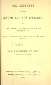 Cover of: Six lectures on the text of the New Testament and the ancient manuscripts which contain it: chiefly addressed to those who do not read Greek.