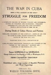 Cover of: The war in Cuba, being a full account of her great struggle for freedom , containing a complete record of Spanish tyranny and oppression