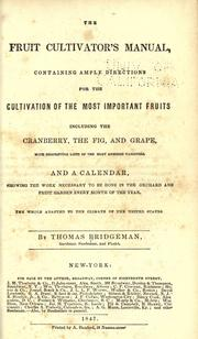Cover of: The fruit cultivator's manual, containing ample directions for the cultivation of the most important fruits including cranberry, the fig, and grape, with descriptive lists of the most admired varieties