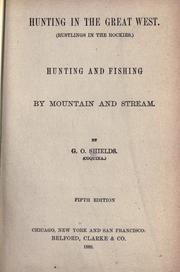 Cover of: Hunting in the Great West: Rustlings in the Rockies: Hunting and Fishing by Mountain and Stream