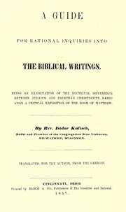 Cover of: A guide for rational inquiries into the Biblical writings: being an examination of the doctrinal difference between Judaism and primitive Christianity, based upon a critical exposition of the Book of Matthew