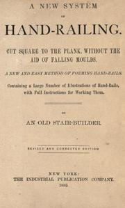 Cover of: A new system of hand-railing. Cut square to the plank, without the aid of falling moulds by