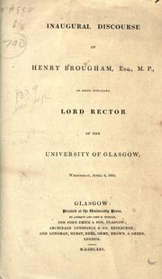 Cover of: Inaugural discourse of Henry Brougham, Esq., M.P., on being installed Lord Rector of the University of Glasgow, Wedesday, April 6, 1825