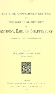 Cover of: The life, unpublished letters, and philosophical regimen of Anthony, Earl of Shaftesbury