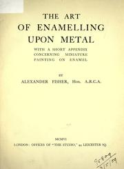 Cover of: The art of enamelling upon metal | Alexander Fisher, Alexander Fisher