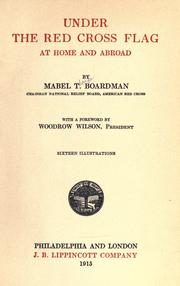 Under the Red cross flag at home and abroad by Mabel Thorp Boardman