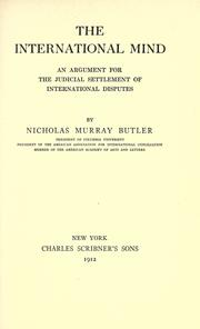 Cover of: The international mind: an argument for the judicial settlement of international disputes