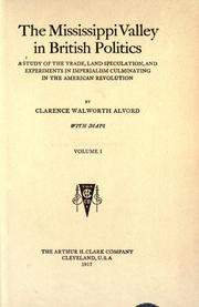 The Mississippi Valley in British politics by Clarence Walworth Alvord