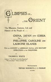 Cover of: Glimpses of the Orient: or, The manners, customs, life and history of the people of China, Japan and Corea, the Philippine, Caroline and Ladrone Islands ...