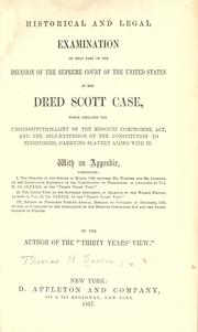 Cover of: Historical and legal examination of that part of the decision of the Supreme Court of the United States in the Dred Scott case, which declares the unconstitutionality of the Missouri Compromise Act, and the self-extension of the Constitution to territories, carrying slavery along with it
