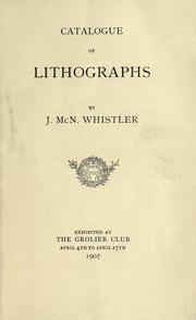 Cover of: Catalogue of lithographs by J. McN. Whistler exhibited at the Grolier Club April 4th to April 27th, 1907