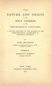 Cover of: The nature and origin of the noun genders in the Indo-European languages: a lecture delivered on the occasion of the sesquicentennial celebration of Princeton university