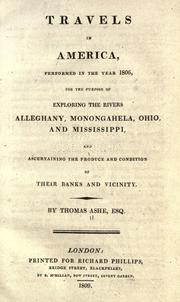 Cover of: Travels in America, performed in the year 1806: for the purpose of exploring the rivers Alleghany, Monongahela, Ohio, and Mississippi, and ascertaining the produce and condition of their banks and vicinity