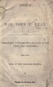Cover of: Speech of Hon. John M. Read, at the democratic town meeting in favor of the union and California