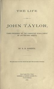 Cover of: The life of John Taylor, third president of the Church of Jesus Christ of Latter-day Saints