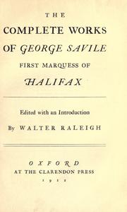 Cover of: The complete works of George Savile, first Marquess of Halifax