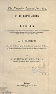 Cover of: The life-work of Liebig in experimental and philosophic chemistry: with allusions to his influence on the development of the collateral sciences and of the useful arts.