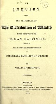 Cover of: An inquiry into the principles of the distribution of wealth most conducive to human happiness