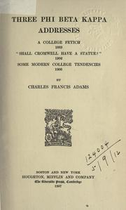 "Cover of: Three Phi Beta Kappa addresses: A college fetich, 1883; ""Shall Cromwell have a statue?"" 1902; Some modern college tendencies, 1906."