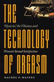 "Cover of: The Technology of Orgasm: ""Hysteria,"" the Vibrator, and Women's Sexual Satisfaction"