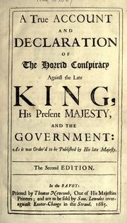 A true account and declaration of the horrid conspiracy against the late king, His present Majesty, and the government by Thomas Sprat